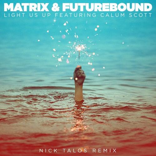 Light Us Up (feat. Calum Scott) (Nick Talos Remix) by Matrix and Futurebound