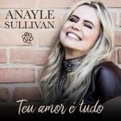Teu amor é tudo de Anayle Sullivan