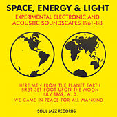 Soul Jazz Records presents Space, Energy & Light: Experimental Electronic And Acoustic Soundscapes 1961-88 de Various Artists
