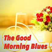 The Good Morning Blues by Various Artists