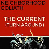 The Current (Turn Around) (Radio Edit) by Neighborhood Goliath