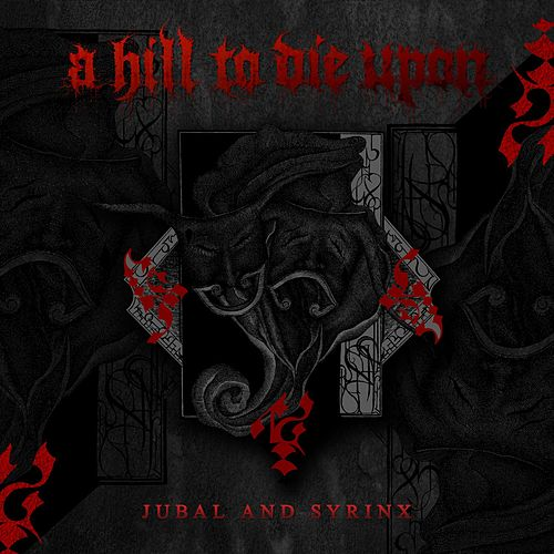 Jubal and Syrinx by A Hill To Die Upon