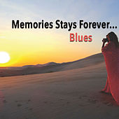 Memories Stays Forever...Blues by Various Artists