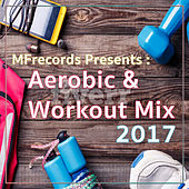 Aerobic & Workout Mix 2017 by Various Artists