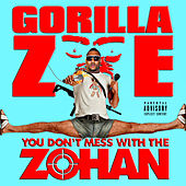 You Don't Mess with the Zohan by Gorilla Zoe