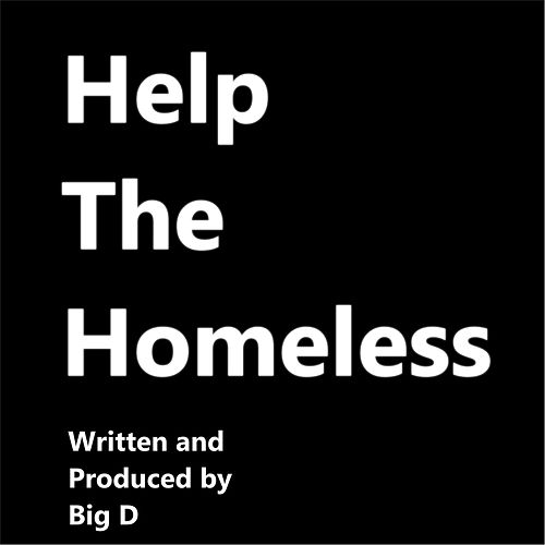 Help The Homeless by Big D