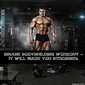 Insane Bodybuilding Workout - It Will Make You Stronger! by Various Artists