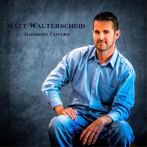 Goodbye Covers von Matt Walterscheid