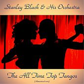 The All Time Top Tangos (Remastered 2017) by Stanley Black