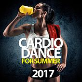 Cardio Dance for Summer 2017 by Various Artists