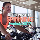 Top Songs for Spinning Workout 2017 by Various Artists