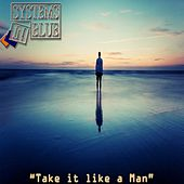 Take It Like a Man von Systems In Blue
