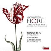 Fiorè: Complete Cello Sonatas and Italian Arias by Various Artists