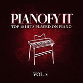 Pianofy It, Vol. 5 - Top 40 Hits Played On Piano von Various Artists