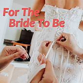 For The Bride To Be de Various Artists
