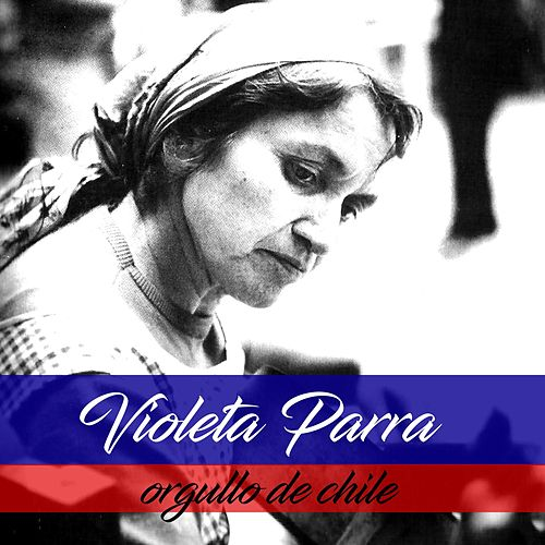 Orgullo de Chile by Violeta Parra
