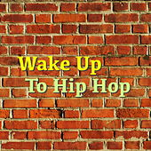 Wake Up To Hip Hop von Various Artists