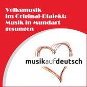Volksmusik im Original-Dialekt: Musik in Mundart gesungen by Various Artists