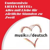 Buntgemixte Liebes-Lieder: Alles mit Liebe für zärtliche Stunden zu Zweit by Various Artists