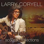 Acoustic Reflections - Live - Little Center, Clark University,  Worcester, Mass.  June 23, 1976 de Larry Coryell