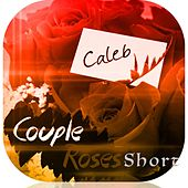 Couple Roses Short by Caleb