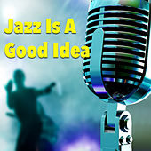 Jazz Is A Good Idea de Various Artists