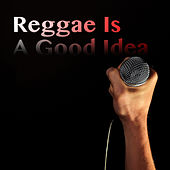 Reggae Is A Good Idea by Various Artists
