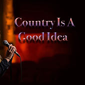 Country Is A Good Idea de Various Artists