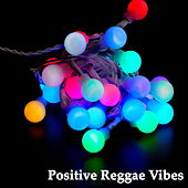 Positive Reggae Vibes by Various Artists