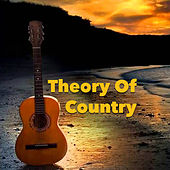 Theory Of Country by Various Artists