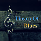 Theory Of Blues by Various Artists