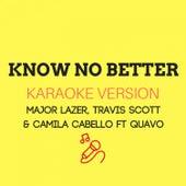 Know No Better (Originally by Major Lazer, Travis Scott & Camila Cabello ft Quavo) (Karaoke Version) by JMKaraoke