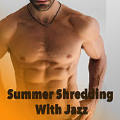 Summer Shredding With Jazz by Various Artists