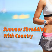 Summer Shredding With Country by Various Artists
