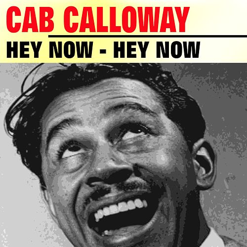 Hey Now - Hey Now by Cab Calloway