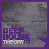 Deep House Theory, Vol. 3 von Various Artists