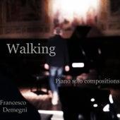 Walking (Piano Solo Compositions) by Francesco Demegni
