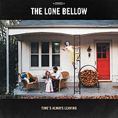 Time's Always Leaving by The Lone Bellow