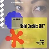 Solid Workout Presents Solid Clubmix 2017 (Motivational Step, Aerobics & Thai-Bo Workout Session) [140 Bpm] (The Best Music for Aerobics, Pumpin' Cardio Power, Exercise, Steps, Barré, Curves, Sculpting, Abs, Butt, Lean, Fitness Workout) de EDM Workout DJ Team