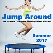 Jump Around Summer 2017 - The Ultimate Trampoline Jumping Fitness Workout (Screw Legs and Strong Bungees for All Levels!) by Various Artists