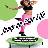 Jump up Your Life - The Ultimate Trampoline Jumping Fitness Workout (Screw Legs and Strong Bungees for All Levels!) von Various Artists