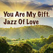 You Are My Gift. Jazz Of Love von Various Artists