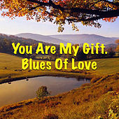 You Are My Gift. Blues Of Love de Various Artists