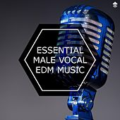 Essential Male Vocal EDM Music by Various Artists