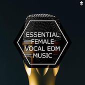 Essential Female Vocal EDM Music by Various Artists