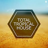 Total Tropical House by Various Artists