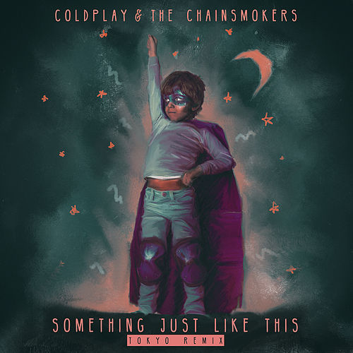 Something Just Like This (Tokyo Remix) by The Chainsmokers
