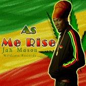 As Me Rise by Jah Mason