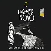 Who Saw You Then, Who Sees You Now by Ensemble Novo