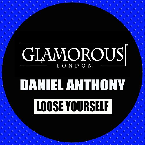 Loose Yourself by Daniel Anthony